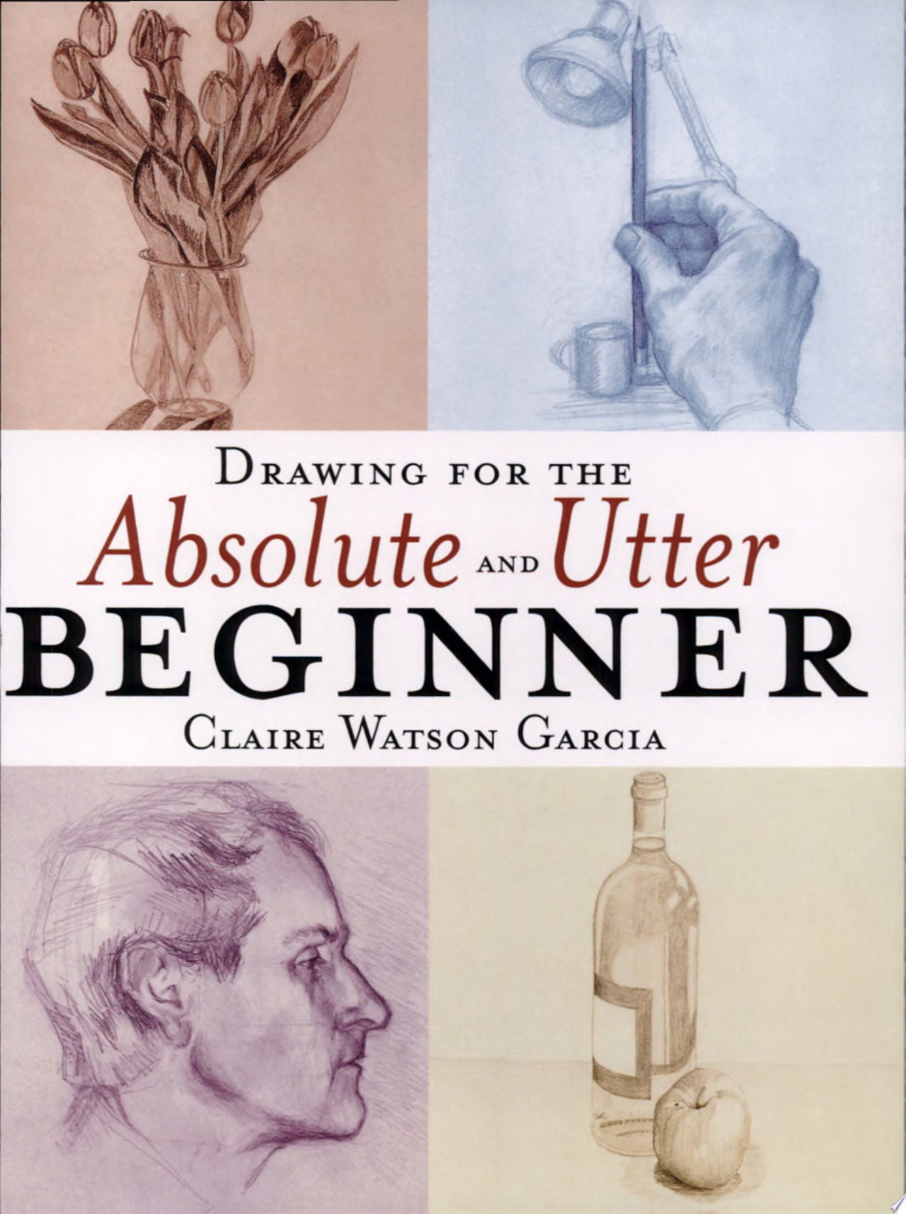 "Image for ""Drawing for the Absolute and Utter Beginner"""