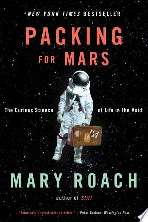 "Image for ""Packing for Mars: The Curious Science of Life in the Void"""