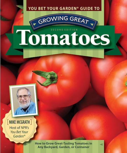 """You Bet Your Garden Guide to Growing Great Tomatoes, Second Edition"""